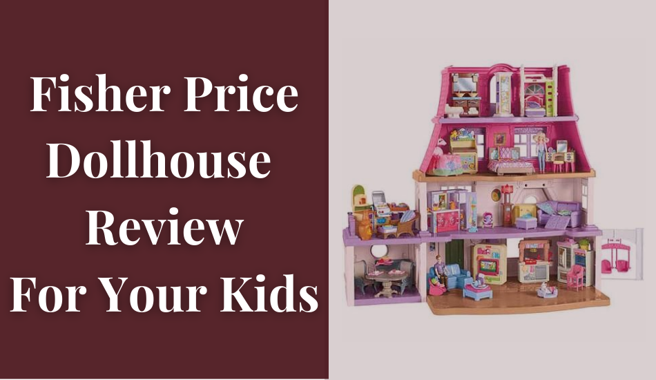 Fisher Price Dollhouse Review